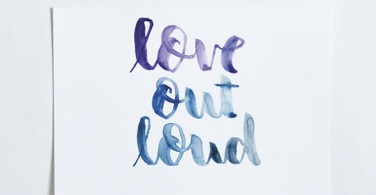 "Hand Lettering ""Love out loud"""